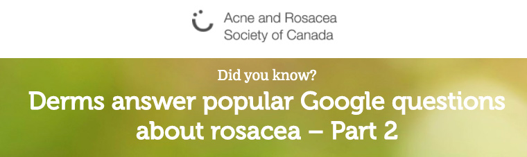 Derms answer popular Google questions about rosacea – Part 2